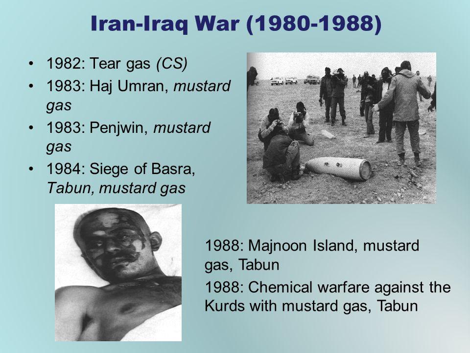 Iran-Iraq War (1980-1988) 1982: Tear gas (CS) 1983: Haj Umran, mustard gas 1983: Penjwin, mustard gas 1984: Siege of Basra, Tabun, mustard gas 1988: M