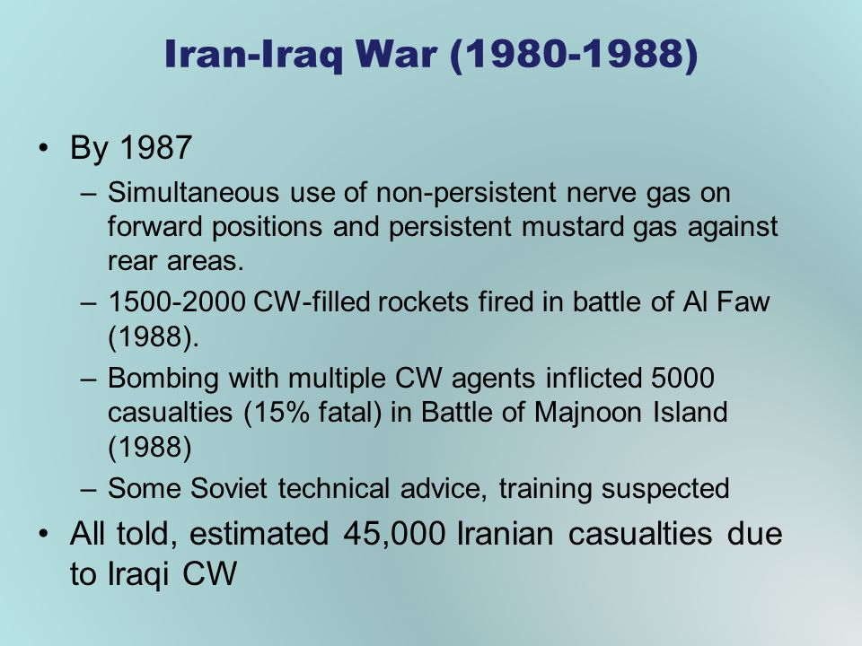 Iran-Iraq War (1980-1988) By 1987 –Simultaneous use of non-persistent nerve gas on forward positions and persistent mustard gas against rear areas. –1