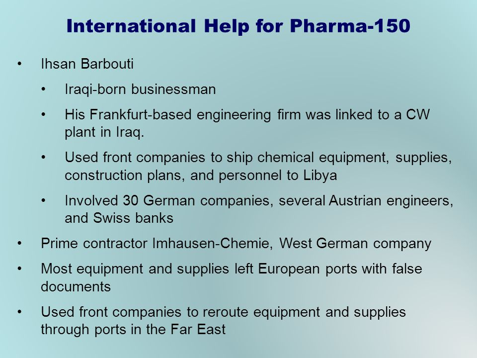 Ihsan Barbouti Iraqi-born businessman His Frankfurt-based engineering firm was linked to a CW plant in Iraq. Used front companies to ship chemical equ