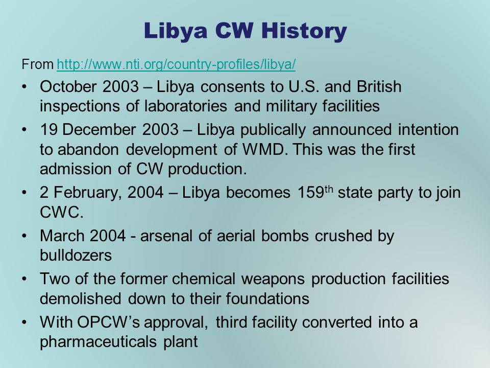 Libya CW History From http://www.nti.org/country-profiles/libya/http://www.nti.org/country-profiles/libya/ October 2003 – Libya consents to U.S.