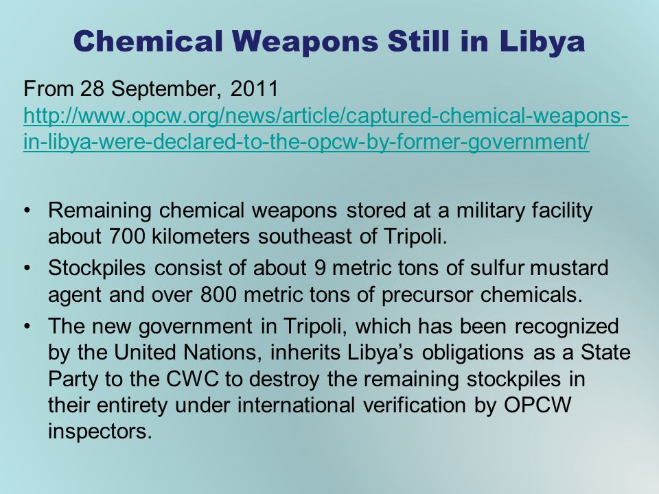 Chemical Weapons Still in Libya From 28 September, 2011 http://www.opcw.org/news/article/captured-chemical-weapons- in-libya-were-declared-to-the-opcw