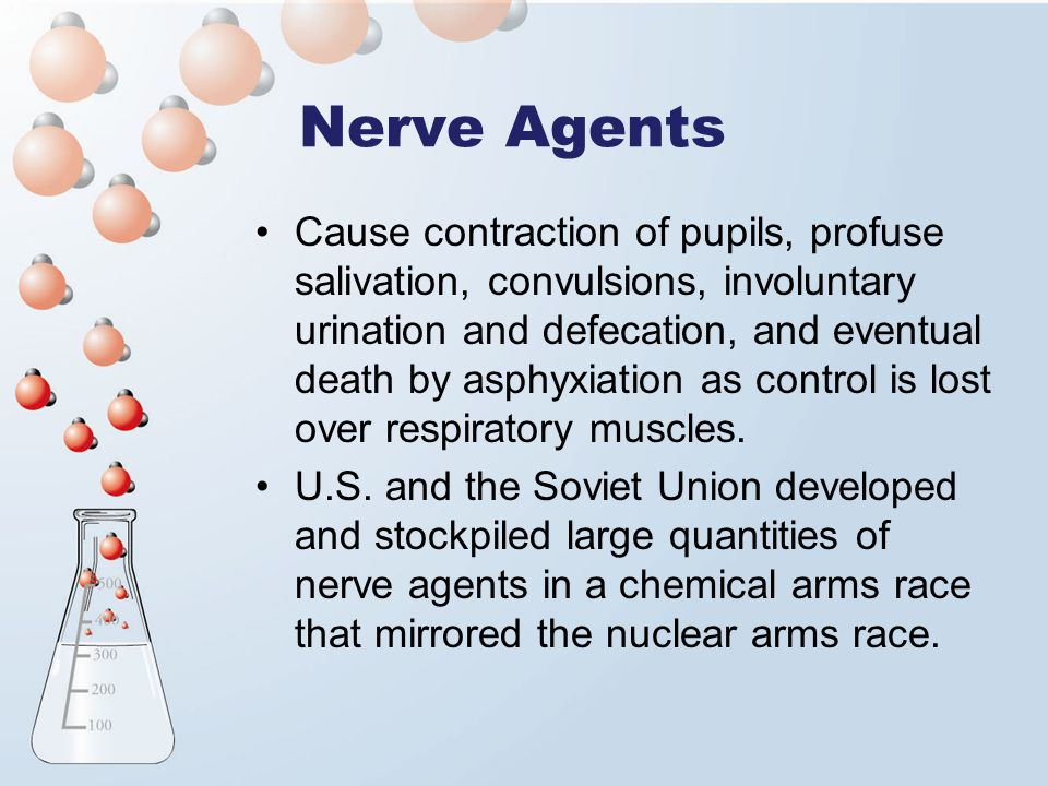 Nerve Agents Cause contraction of pupils, profuse salivation, convulsions, involuntary urination and defecation, and eventual death by asphyxiation as control is lost over respiratory muscles.