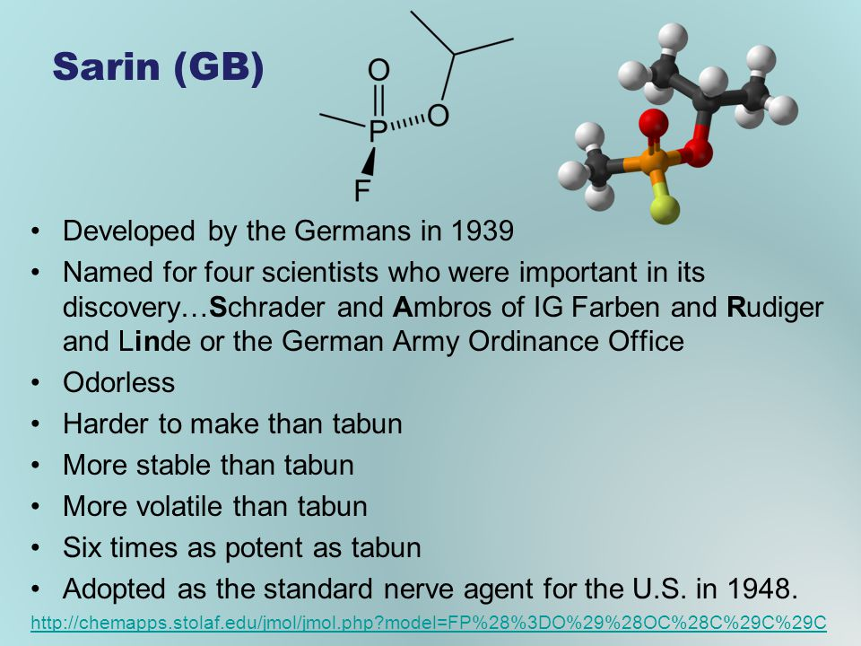 Sarin (GB) Developed by the Germans in 1939 Named for four scientists who were important in its discovery…Schrader and Ambros of IG Farben and Rudiger
