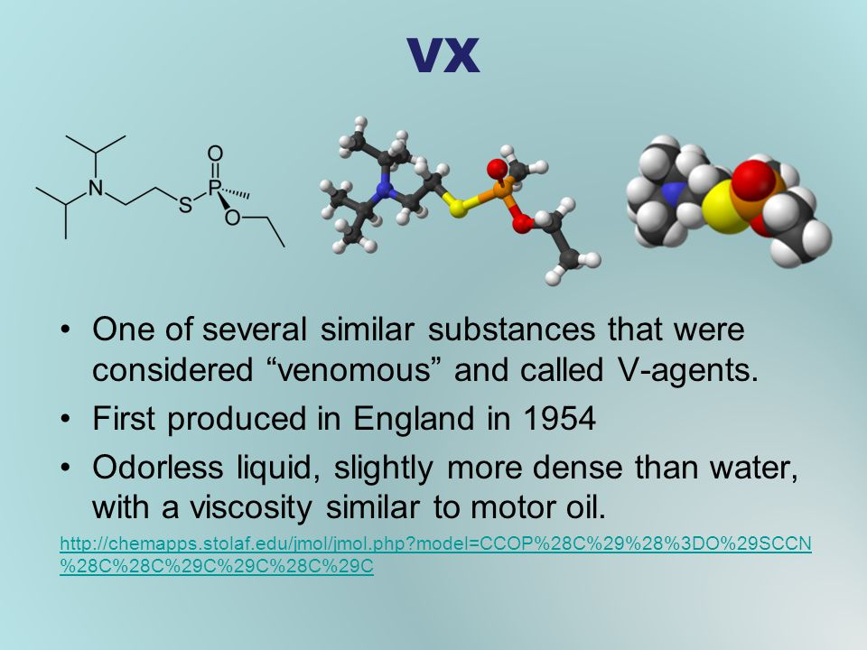 VX One of several similar substances that were considered venomous and called V-agents.