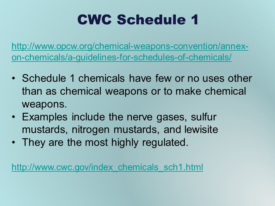 CWC Schedule 1 http://www.opcw.org/chemical-weapons-convention/annex- on-chemicals/a-guidelines-for-schedules-of-chemicals/ Schedule 1 chemicals have
