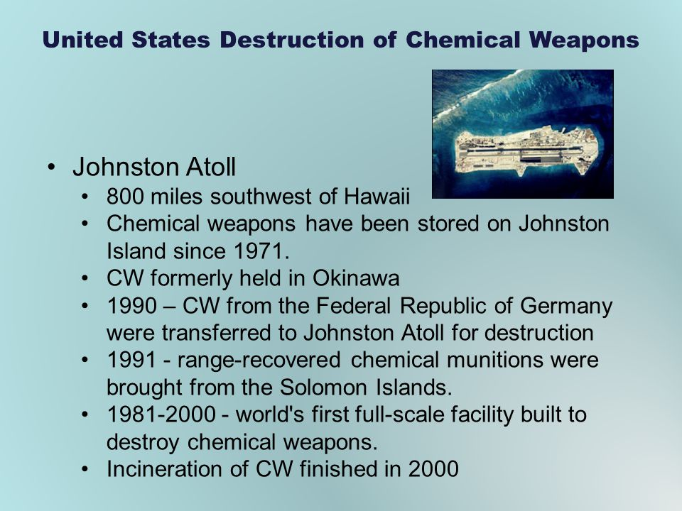 Johnston Atoll 800 miles southwest of Hawaii Chemical weapons have been stored on Johnston Island since 1971. CW formerly held in Okinawa 1990 – CW fr