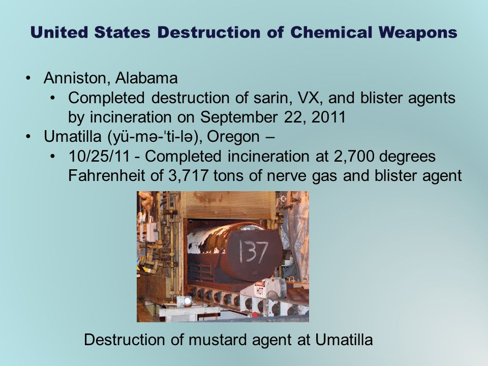 United States Destruction of Chemical Weapons Anniston, Alabama Completed destruction of sarin, VX, and blister agents by incineration on September 22
