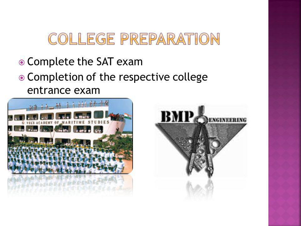 Complete the SAT exam Completion of the respective college entrance exam