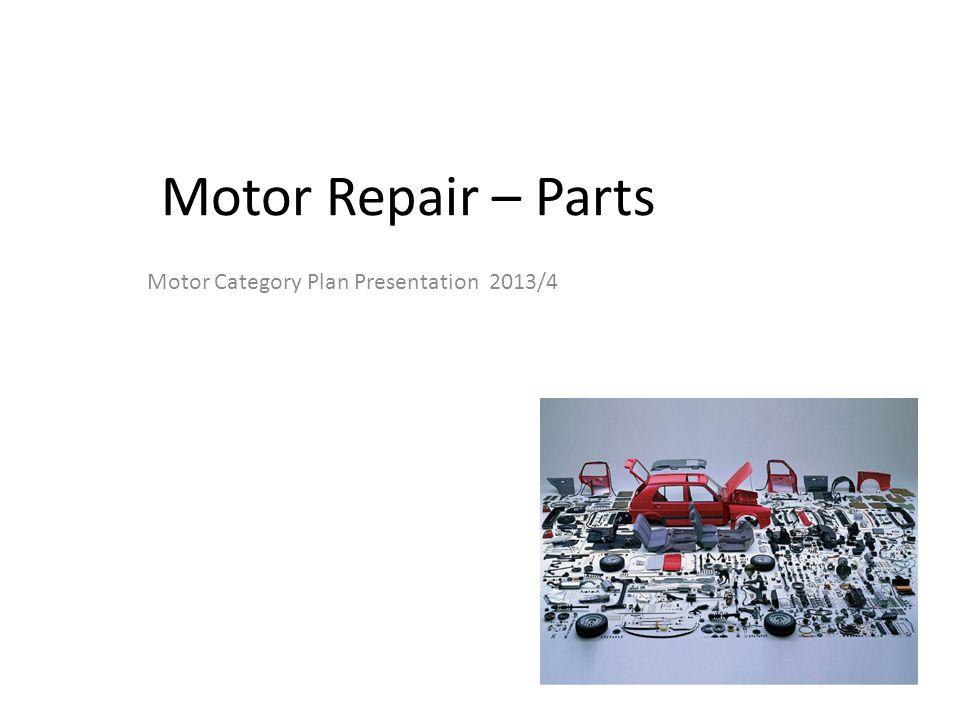 Motor Repair – Parts Motor Category Plan Presentation 2013/4