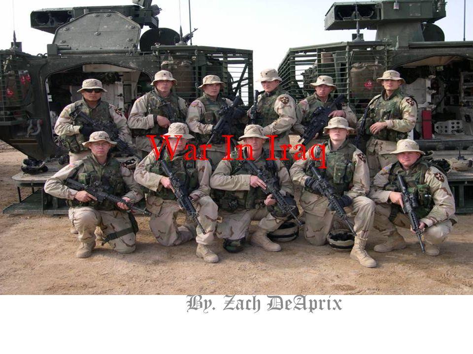 War In Iraq By. Zach DeAprix