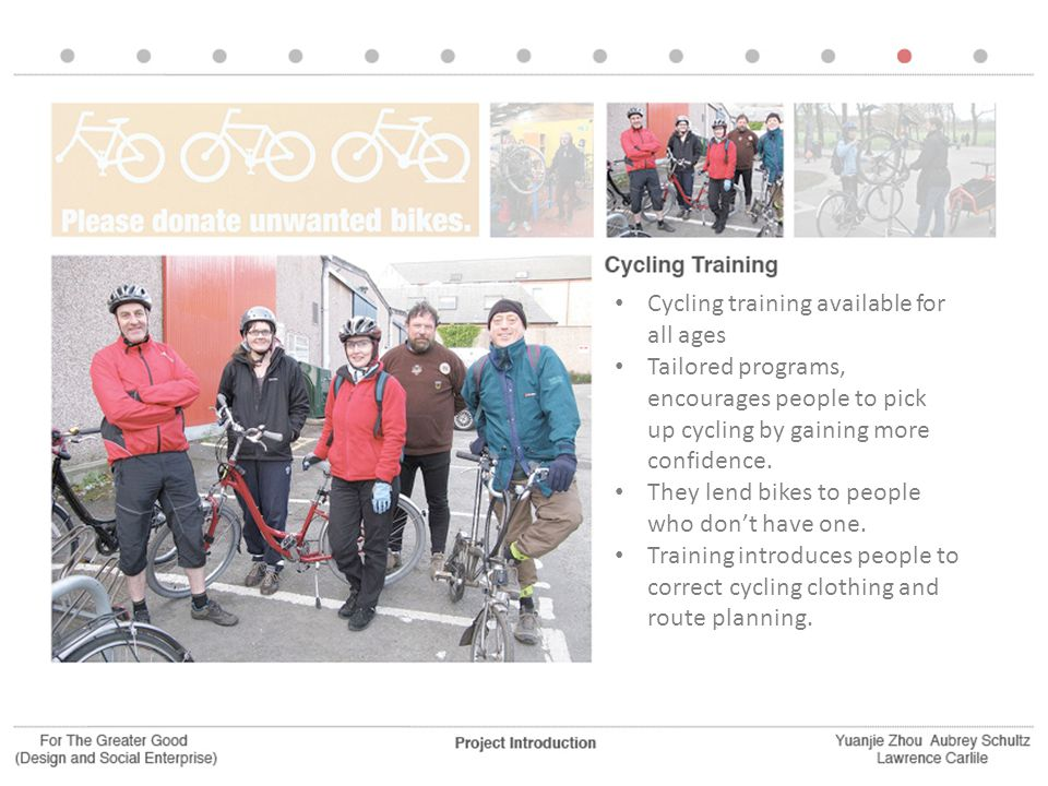 Cycling training available for all ages Tailored programs, encourages people to pick up cycling by gaining more confidence. They lend bikes to people