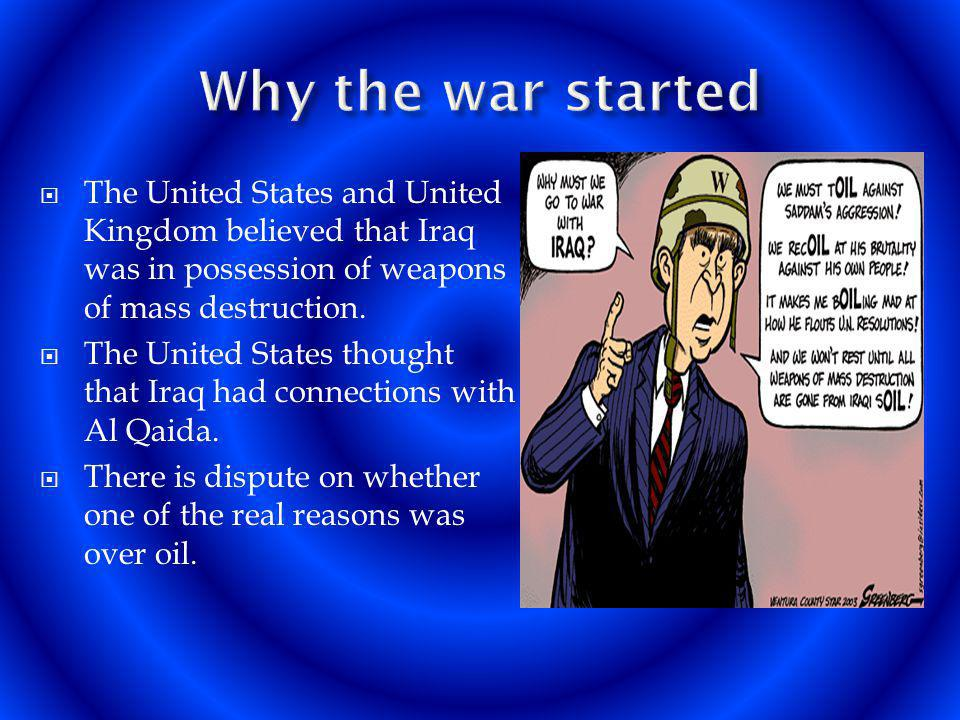 The United States and United Kingdom believed that Iraq was in possession of weapons of mass destruction. The United States thought that Iraq had conn