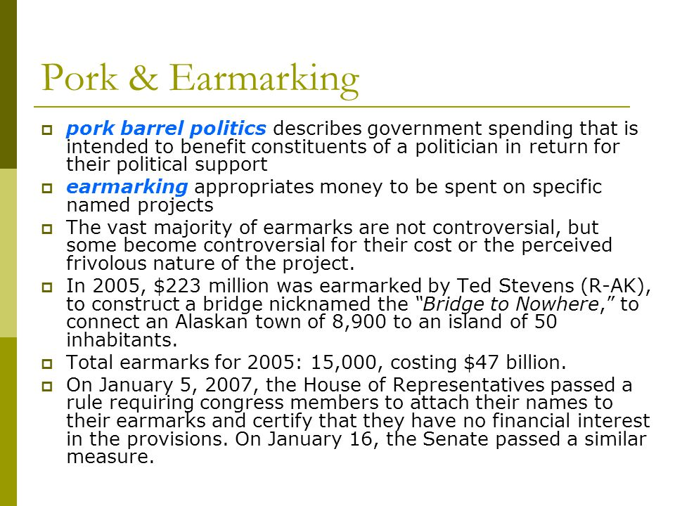 Pork & Earmarking pork barrel politics describes government spending that is intended to benefit constituents of a politician in return for their poli