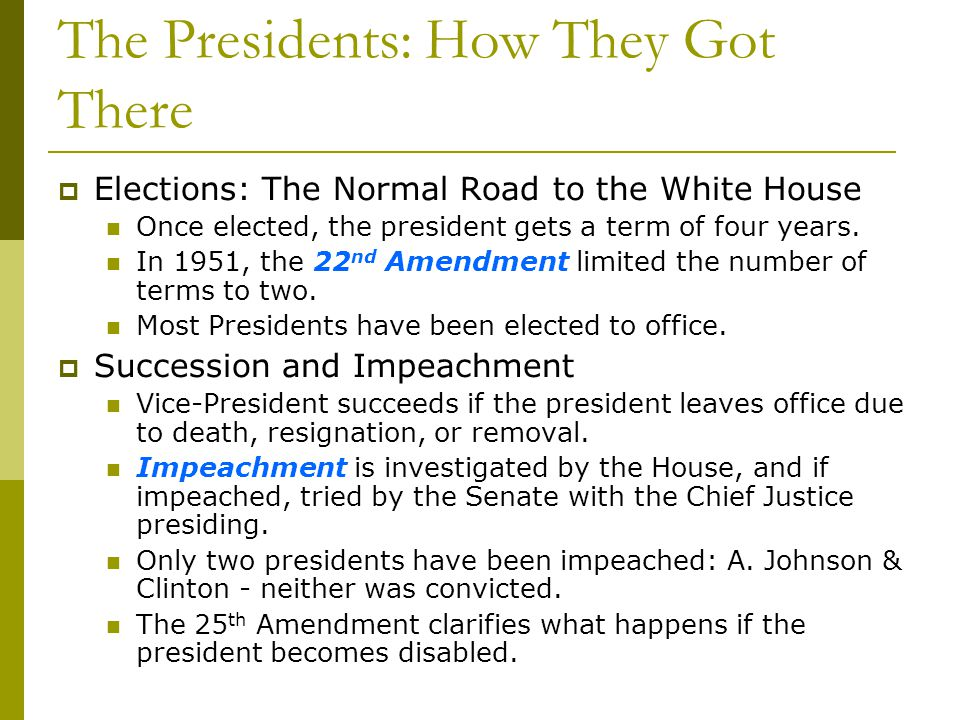 The Presidents: How They Got There Elections: The Normal Road to the White House Once elected, the president gets a term of four years. In 1951, the 2
