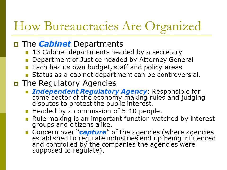 How Bureaucracies Are Organized The Cabinet Departments 13 Cabinet departments headed by a secretary Department of Justice headed by Attorney General