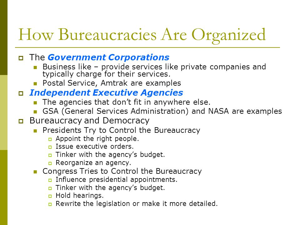 How Bureaucracies Are Organized The Government Corporations Business like – provide services like private companies and typically charge for their ser