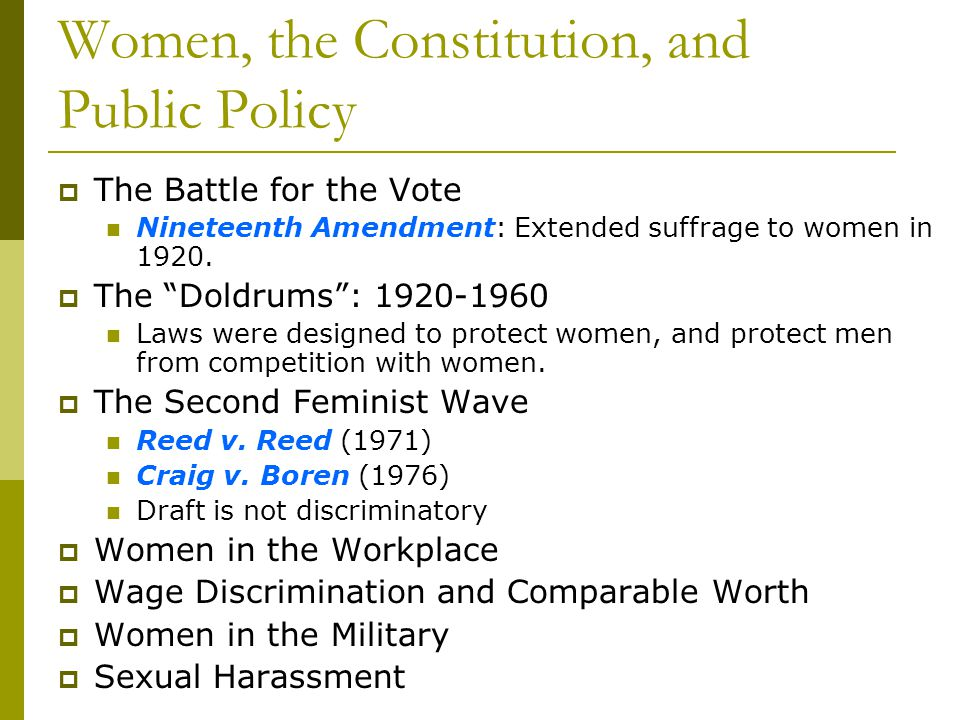Women, the Constitution, and Public Policy The Battle for the Vote Nineteenth Amendment: Extended suffrage to women in 1920. The Doldrums: 1920-1960 L