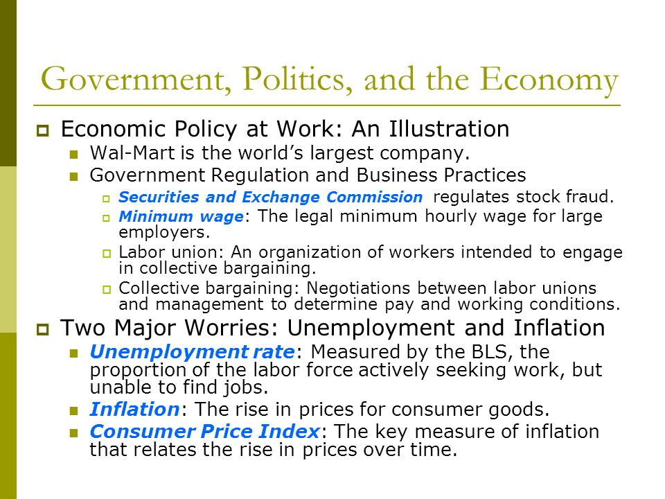 Government, Politics, and the Economy Economic Policy at Work: An Illustration Wal-Mart is the worlds largest company. Government Regulation and Busin