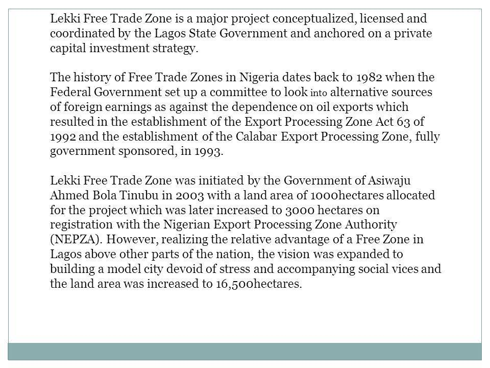 Lekki Free Trade Zone is a major project conceptualized, licensed and coordinated by the Lagos State Government and anchored on a private capital inve