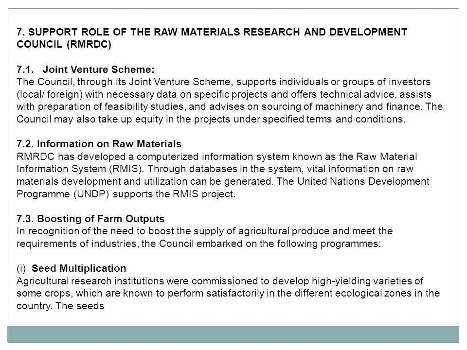 7. SUPPORT ROLE OF THE RAW MATERIALS RESEARCH AND DEVELOPMENT COUNCIL (RMRDC) 7.1. Joint Venture Scheme: The Council, through its Joint Venture Scheme