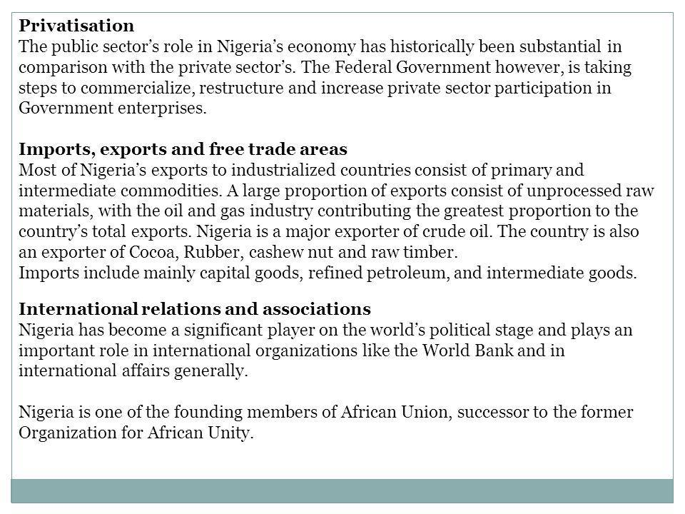 Privatisation The public sectors role in Nigerias economy has historically been substantial in comparison with the private sectors. The Federal Govern