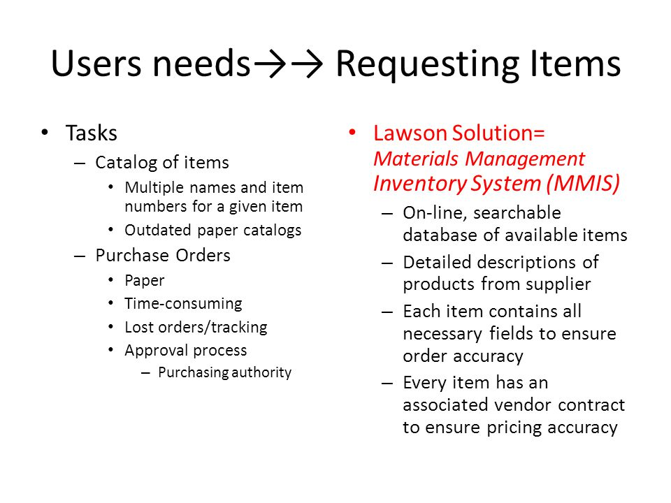 Users needs Requesting Items Tasks – Catalog of items Multiple names and item numbers for a given item Outdated paper catalogs – Purchase Orders Paper