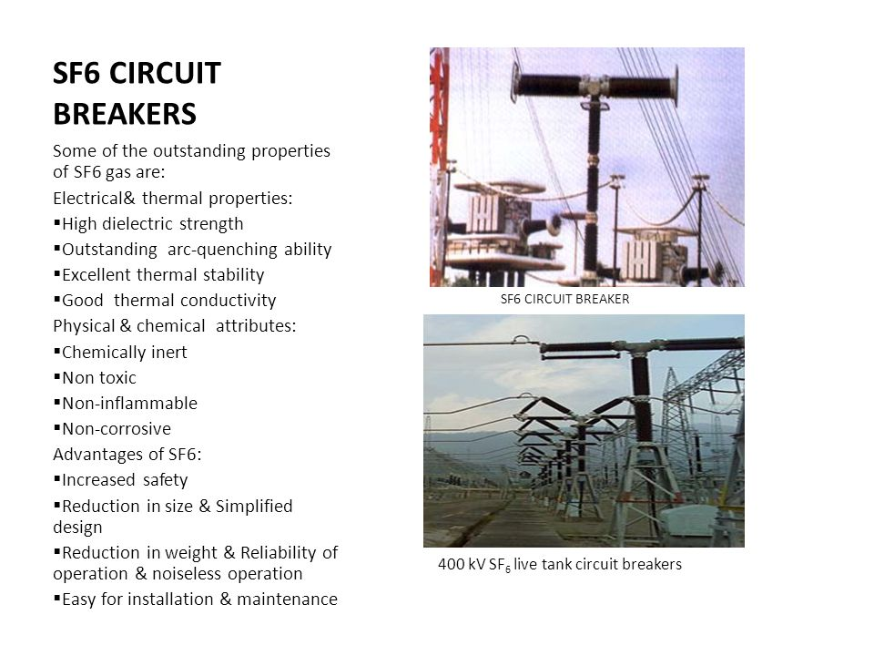 SF6 CIRCUIT BREAKERS SF6 CIRCUIT BREAKER 400 kV SF 6 live tank circuit breakers Some of the outstanding properties of SF6 gas are: Electrical& thermal