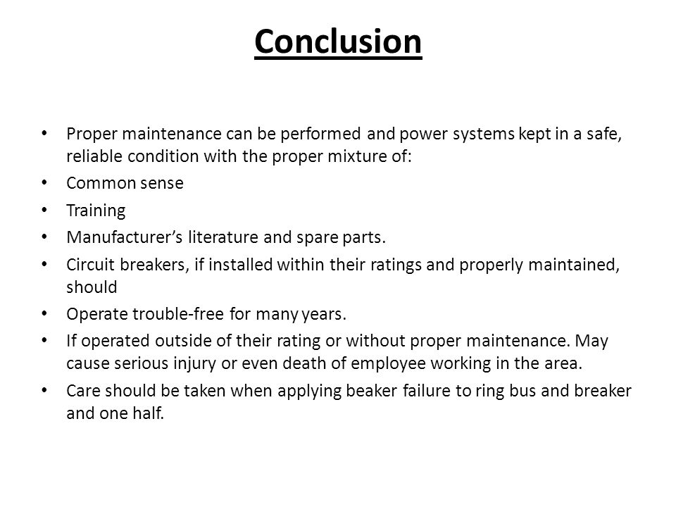 Conclusion Proper maintenance can be performed and power systems kept in a safe, reliable condition with the proper mixture of: Common sense Training