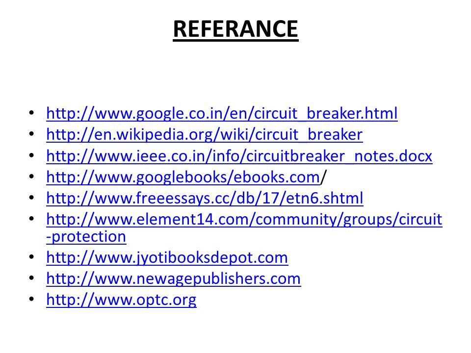 REFERANCE http://www.google.co.in/en/circuit_breaker.html http://en.wikipedia.org/wiki/circuit_breaker http://www.ieee.co.in/info/circuitbreaker_notes