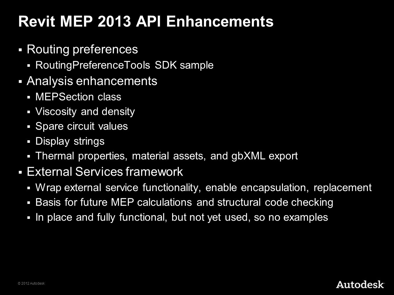 © 2012 Autodesk Revit MEP 2013 API Enhancements Routing preferences RoutingPreferenceTools SDK sample Analysis enhancements MEPSection class Viscosity