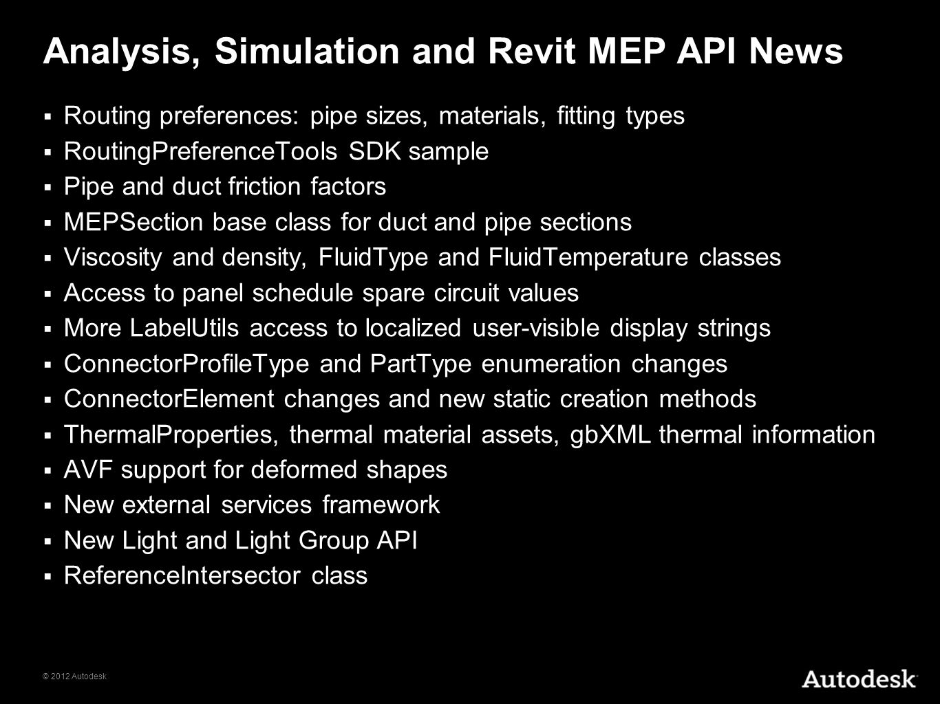 © 2012 Autodesk Analysis, Simulation and Revit MEP API News Routing preferences: pipe sizes, materials, fitting types RoutingPreferenceTools SDK sampl