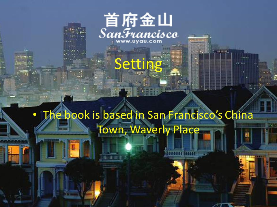 Setting The book is based in San Franciscos China Town, Waverly Place