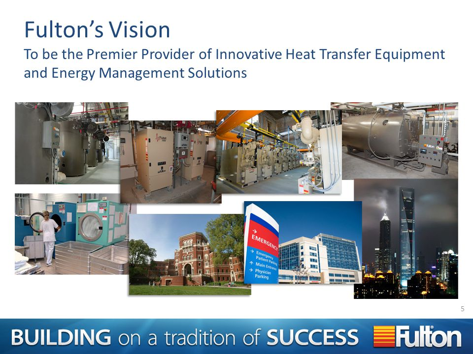 Fultons Vision To be the Premier Provider of Innovative Heat Transfer Equipment and Energy Management Solutions 5