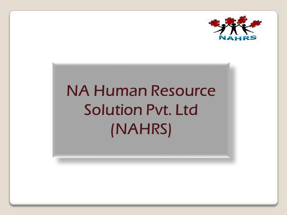 NA Human Resource Solution Pvt. Ltd (NAHRS) NA Human Resource Solution Pvt. Ltd (NAHRS)