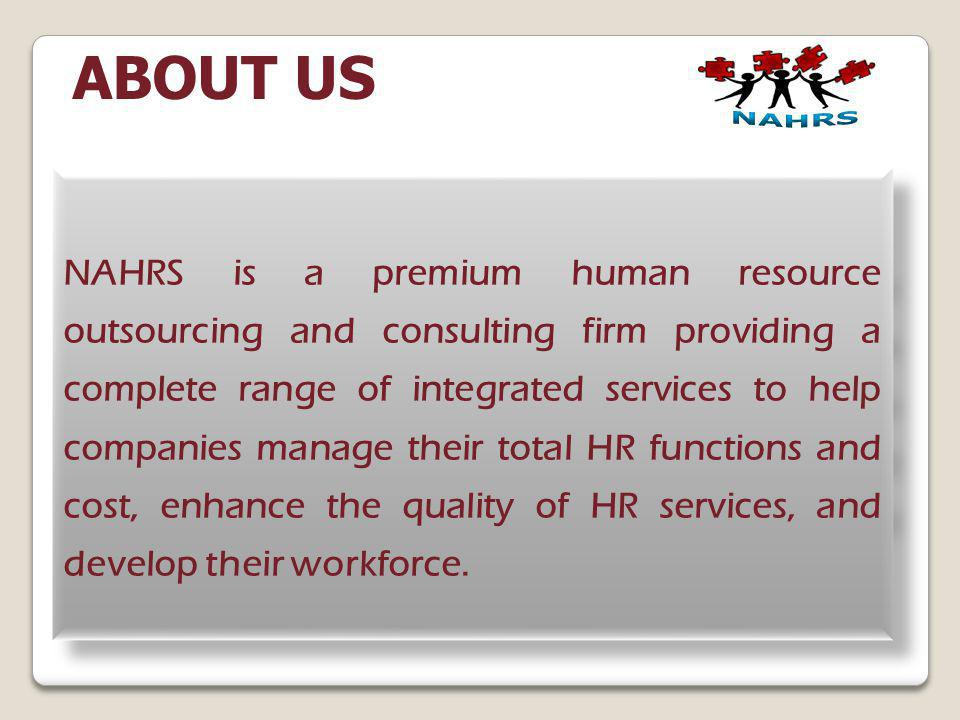ABOUT US NAHRS is a premium human resource outsourcing and consulting firm providing a complete range of integrated services to help companies manage