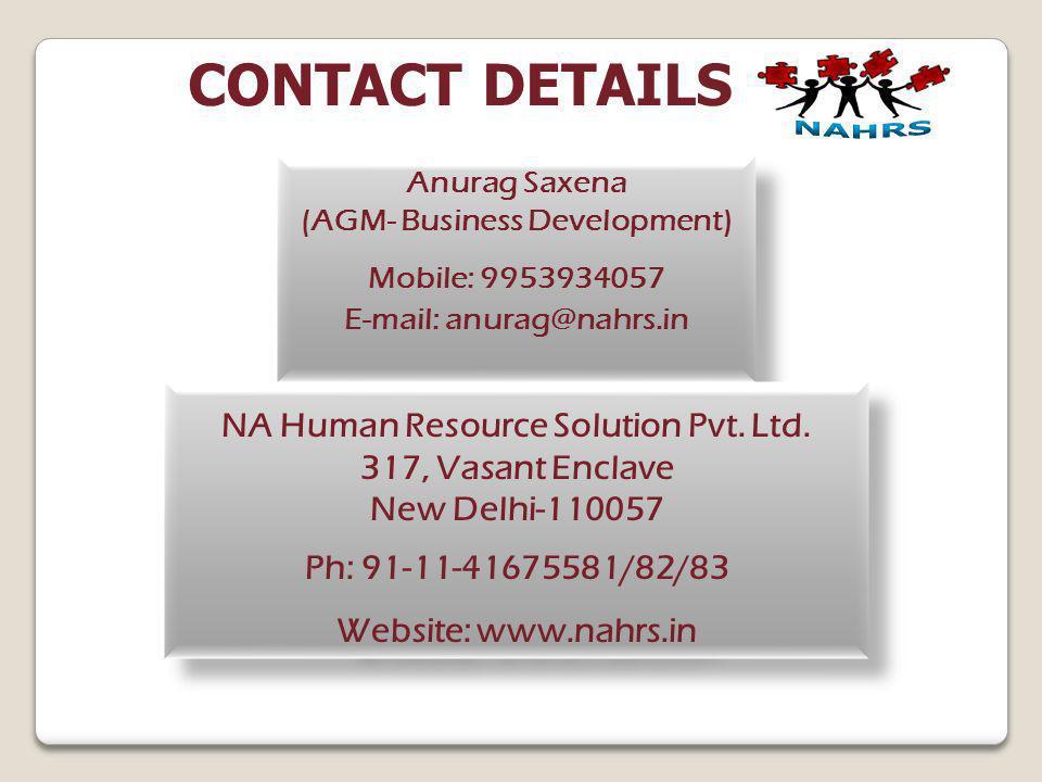 CONTACT DETAILS Anurag Saxena (AGM- Business Development) Mobile: 9953934057 E-mail: anurag@nahrs.in Anurag Saxena (AGM- Business Development) Mobile: