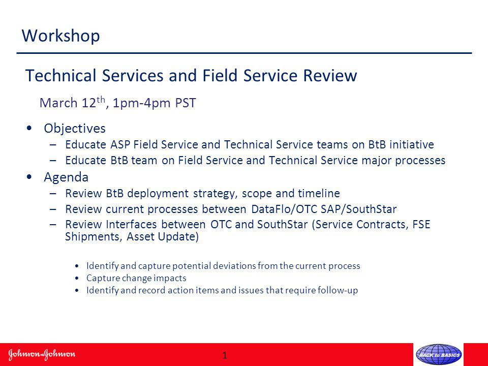 Workshop Technical Services and Field Service Review March 12 th, 1pm-4pm PST Objectives –Educate ASP Field Service and Technical Service teams on BtB
