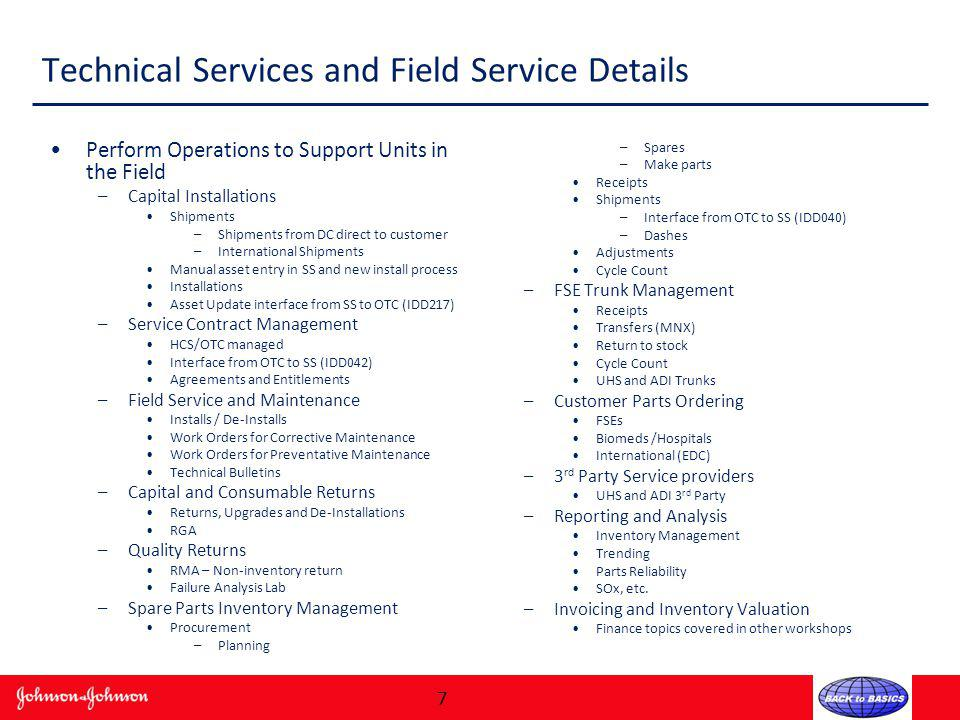 Technical Services and Field Service Details Perform Operations to Support Units in the Field –Capital Installations Shipments –Shipments from DC dire