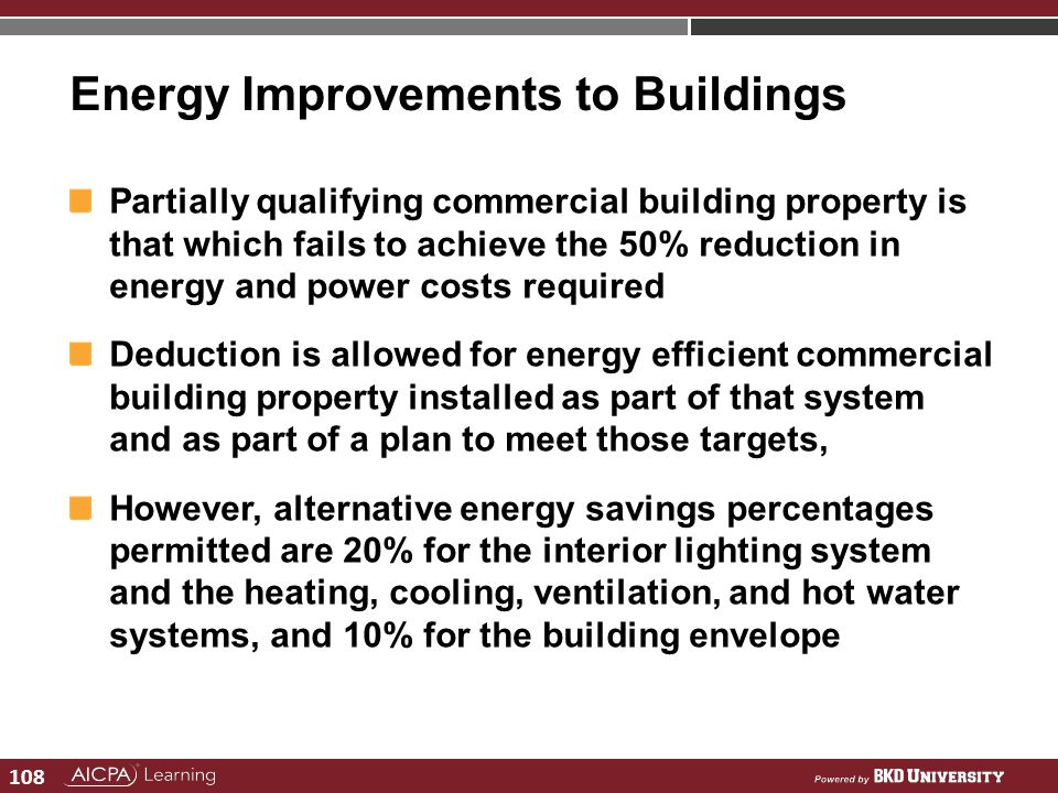 108 Energy Improvements to Buildings Partially qualifying commercial building property is that which fails to achieve the 50% reduction in energy and