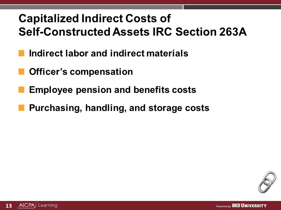 13 Capitalized Indirect Costs of Self-Constructed Assets IRC Section 263A Indirect labor and indirect materials Officers compensation Employee pension