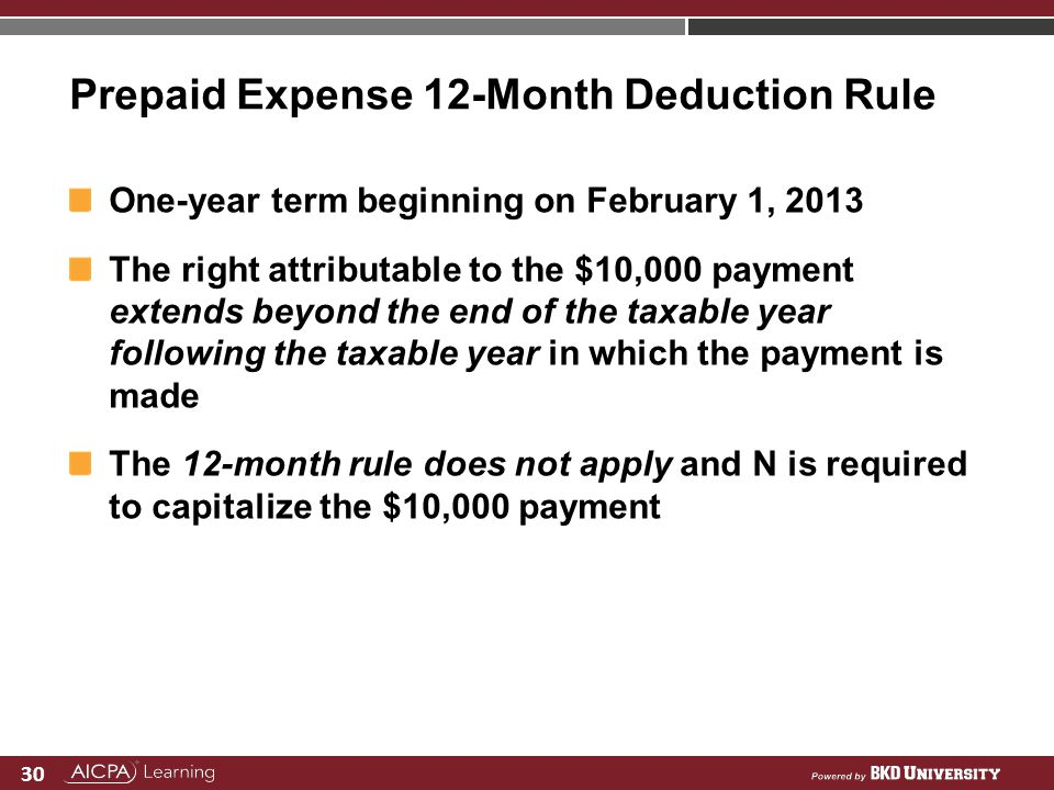 30 Prepaid Expense 12-Month Deduction Rule One-year term beginning on February 1, 2013 The right attributable to the $10,000 payment extends beyond th