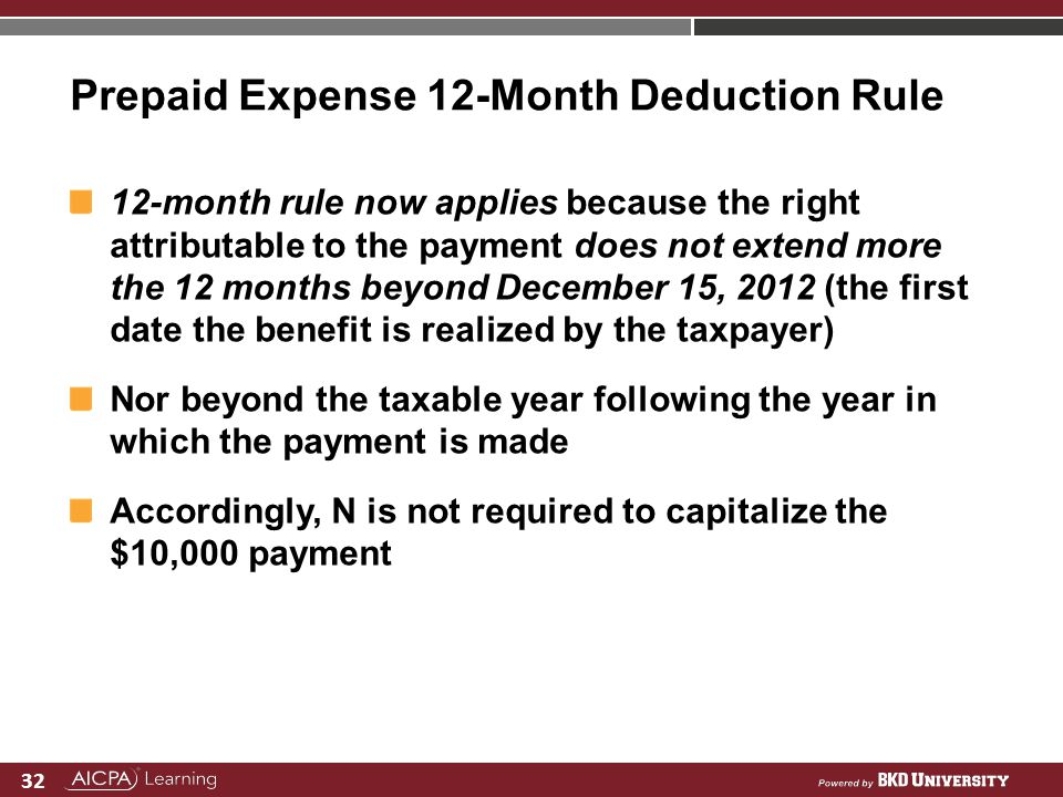 32 Prepaid Expense 12-Month Deduction Rule 12-month rule now applies because the right attributable to the payment does not extend more the 12 months