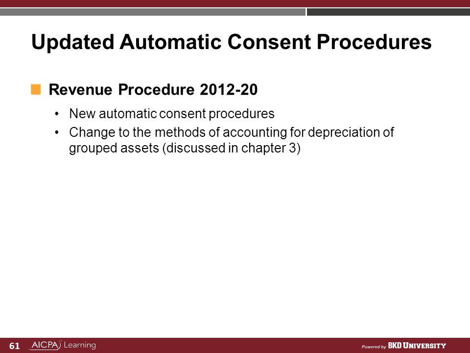 61 Updated Automatic Consent Procedures Revenue Procedure 2012-20 New automatic consent procedures Change to the methods of accounting for depreciatio