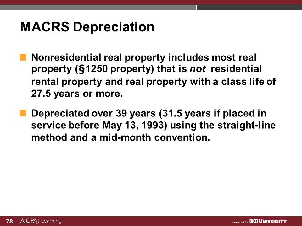78 MACRS Depreciation Nonresidential real property includes most real property (§1250 property) that is not residential rental property and real prope