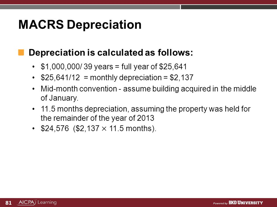 81 MACRS Depreciation Depreciation is calculated as follows: $1,000,000/ 39 years = full year of $25,641 $25,641/12 = monthly depreciation = $2,137 Mi