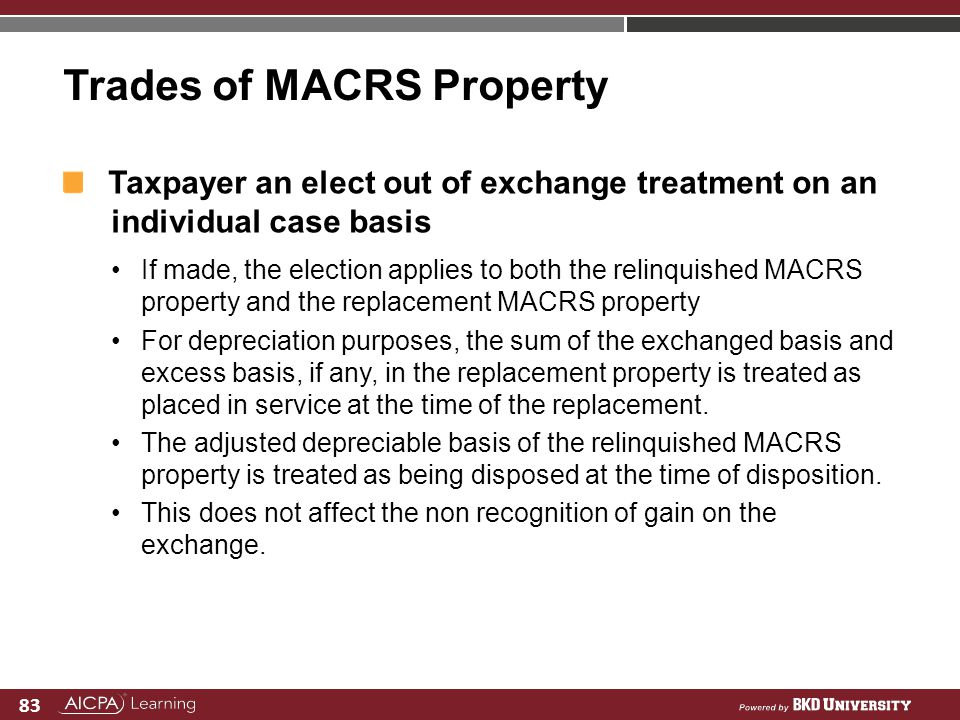 83 Trades of MACRS Property Taxpayer an elect out of exchange treatment on an individual case basis If made, the election applies to both the relinqui