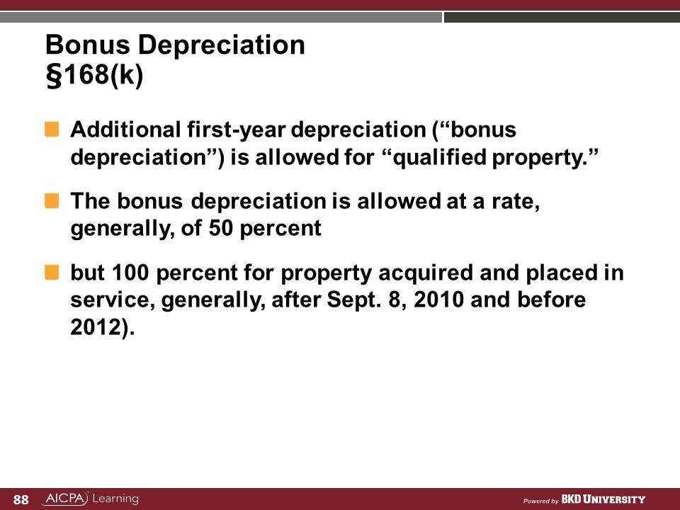 88 Bonus Depreciation §168(k) Additional first-year depreciation (bonus depreciation) is allowed for qualified property. The bonus depreciation is all