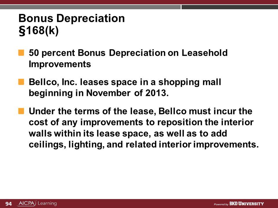 94 Bonus Depreciation §168(k) 50 percent Bonus Depreciation on Leasehold Improvements Bellco, Inc. leases space in a shopping mall beginning in Novemb