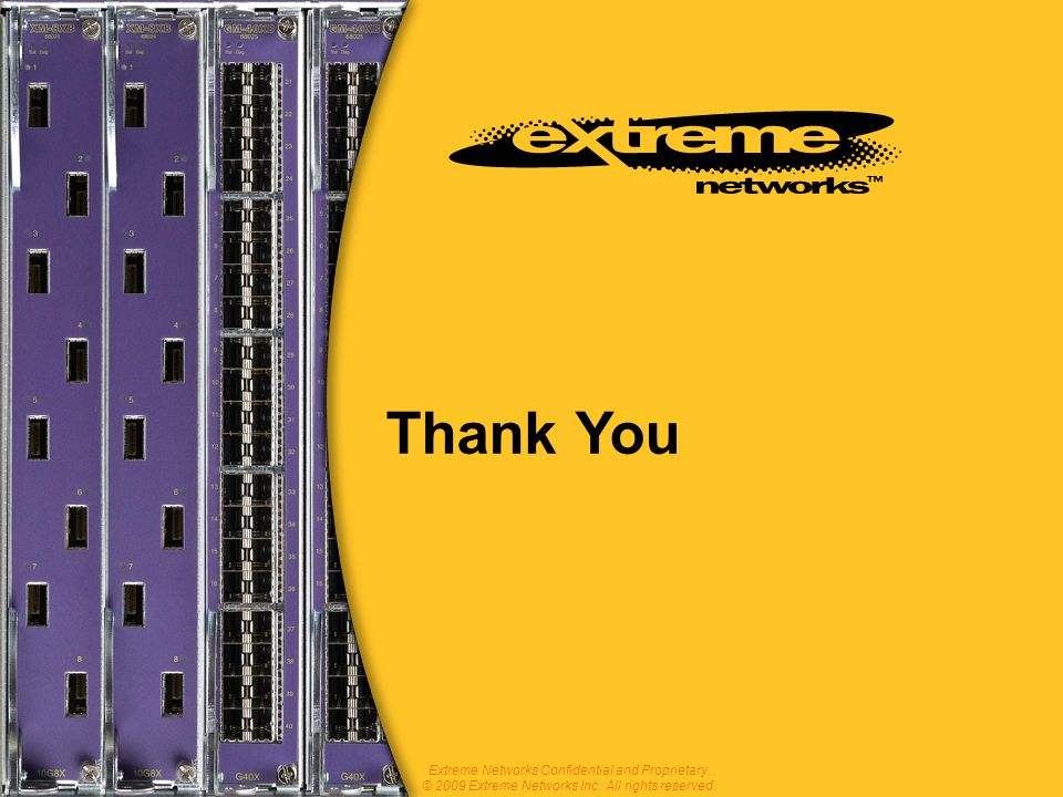 Thank You Extreme Networks Confidential and Proprietary.