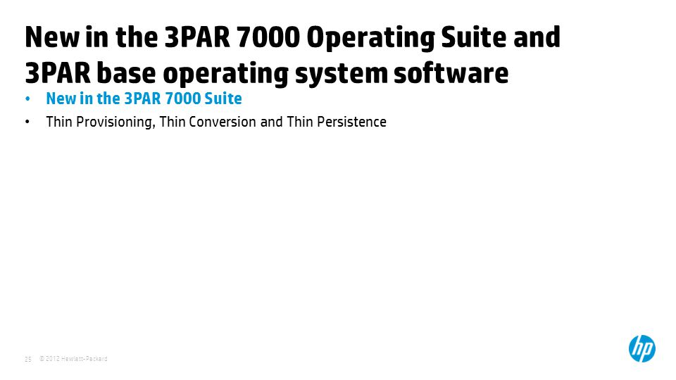 © 2012 Hewlett-Packard 25 New in the 3PAR 7000 Operating Suite and 3PAR base operating system software New in the 3PAR 7000 Suite Thin Provisioning, T
